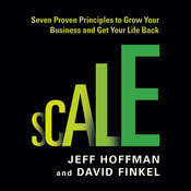 Scale: Seven Proven Principles to Grow Your Business and Get Your Life Back Audiobook, by Jeff Hoffman, David Finkel