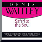 Safari to the Soul: A Guide to Survival, Success, and Serenity in This Savage Paradise Called Life Audiobook, by Denis Waitley