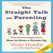 The Straight Talk on Parenting: A No-Nonsense Approach on How to Grow a Grown-Up Audiobook, by Vicki Hoefle