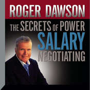 Secrets of Power Salary Negotiating: How to Get What You're Worth, by Roger Dawson