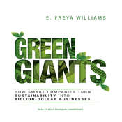 Green Giants: How Smart Companies Turn Sustainability into Billion-Dollar Businesses Audiobook, by E. Freya Williams