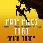 Many Miles to Go: A Modern Parable for Business Success, by Brian Tracy