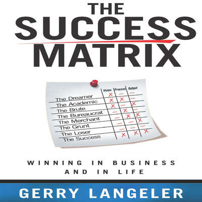 The Success Matrix: Winning in Business and in Life Audiobook, by Gerry Langeler