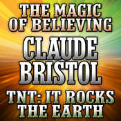 The Magic of Believing and TNT: It Rocks the Earth: It Rocks the Earth Audiobook, by Claude Bristol