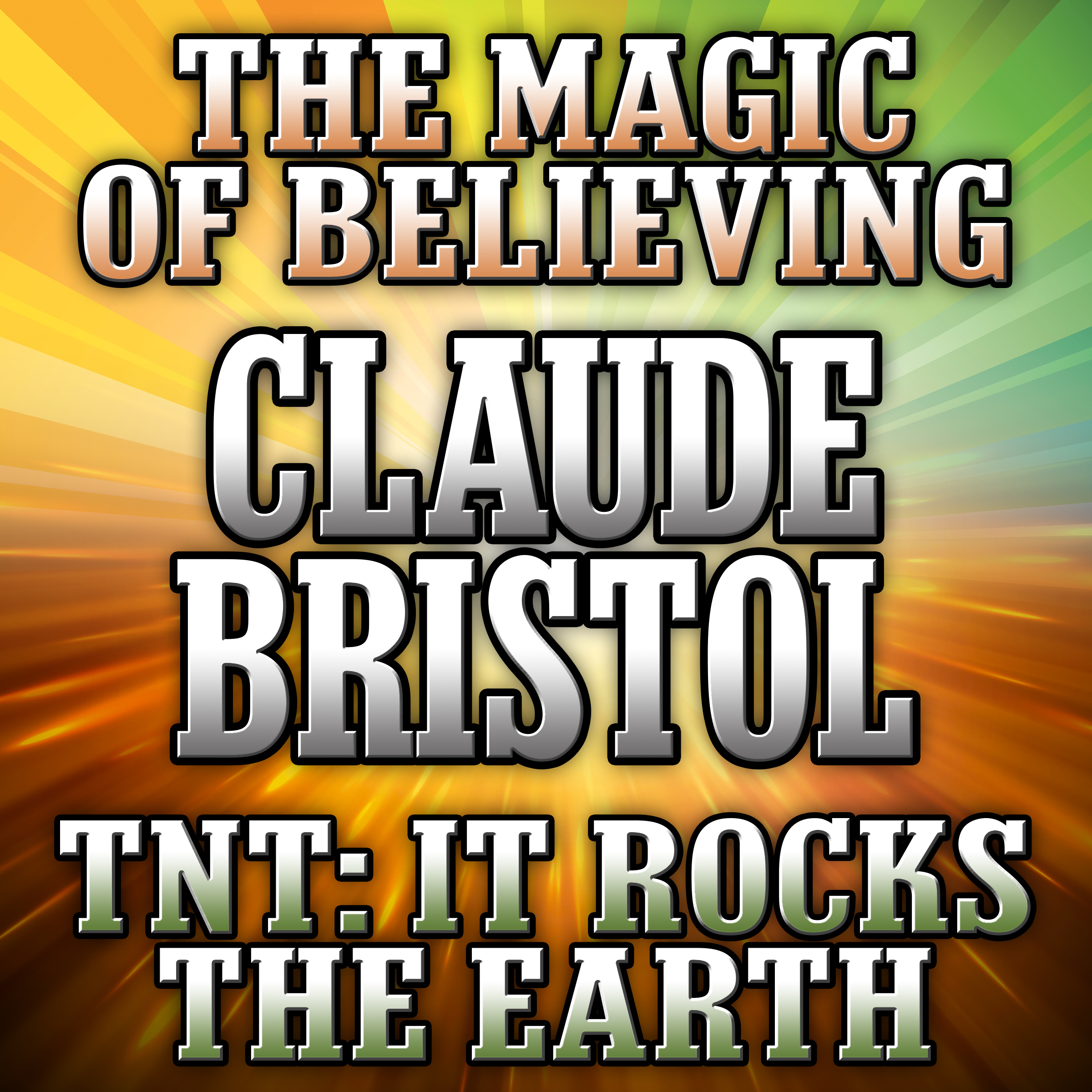 Printable The Magic of Believing and TNT: It Rocks the Earth: It Rocks the Earth Audiobook Cover Art
