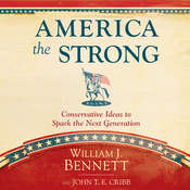 America the Strong: Conservative Ideas to Spark the Next Generation Audiobook, by William J. Bennett, John T. E. Cribb