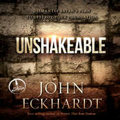 Unshakeable: Dismantling Satan's Plan to Destroy Your Foundation, by John Eckhardt