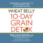 Wheat Belly 10-Day Grain Detox: Reprogram Your Body for Rapid Weight Loss and Amazing Health, by William Davis