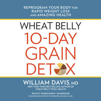Wheat Belly 10-Day Grain Detox: Reprogram Your Body for Rapid Weight Loss and Amazing Health Audiobook, by William Davis