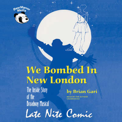 We Bombed in New London: The Inside Story of the Broadway Musical Late Nite Comic Audiobook, by Brian Gari