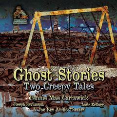 Ghost Stories : Two Creepy Tales Audiobook, by Pennie Mae Cartawick