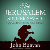 The Jerusalem Sinner Saved: Or, Good News for the Vilest of Men, by John Bunyan