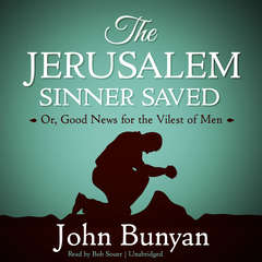 The Jerusalem Sinner Saved: Or, Good News for the Vilest of Men Audiobook, by John Bunyan