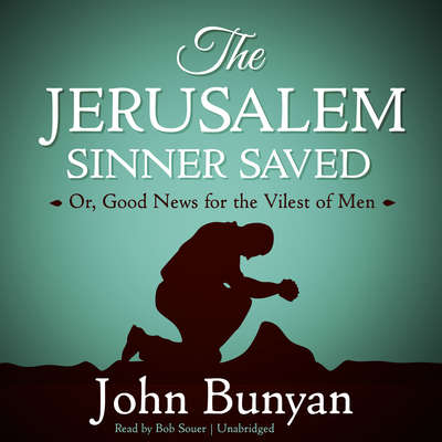 The Jerusalem Sinner Saved: Or, Good News for the Vilest of Men Audiobook, by