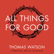 All Things for Good, by Thomas Watson