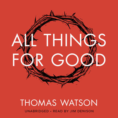 All Things for Good Audiobook, by Thomas Watson