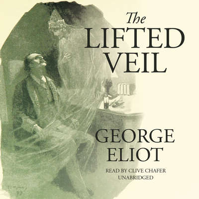 The Lifted Veil Audiobook, by George Eliot