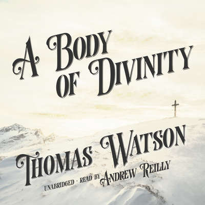 A Body of Divinity Audiobook, by Thomas Watson
