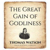 The Great Gain of Godliness Audiobook, by Thomas Watson