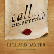 A Call to the Unconverted Audiobook, by Richard Baxter