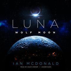 Luna: Wolf Moon Audiobook, by Ian McDonald