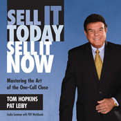 Sell It Today, Sell It Now: Mastering the Art of the One-Call Close Audiobook, by Tom Hopkins, Pat Leiby