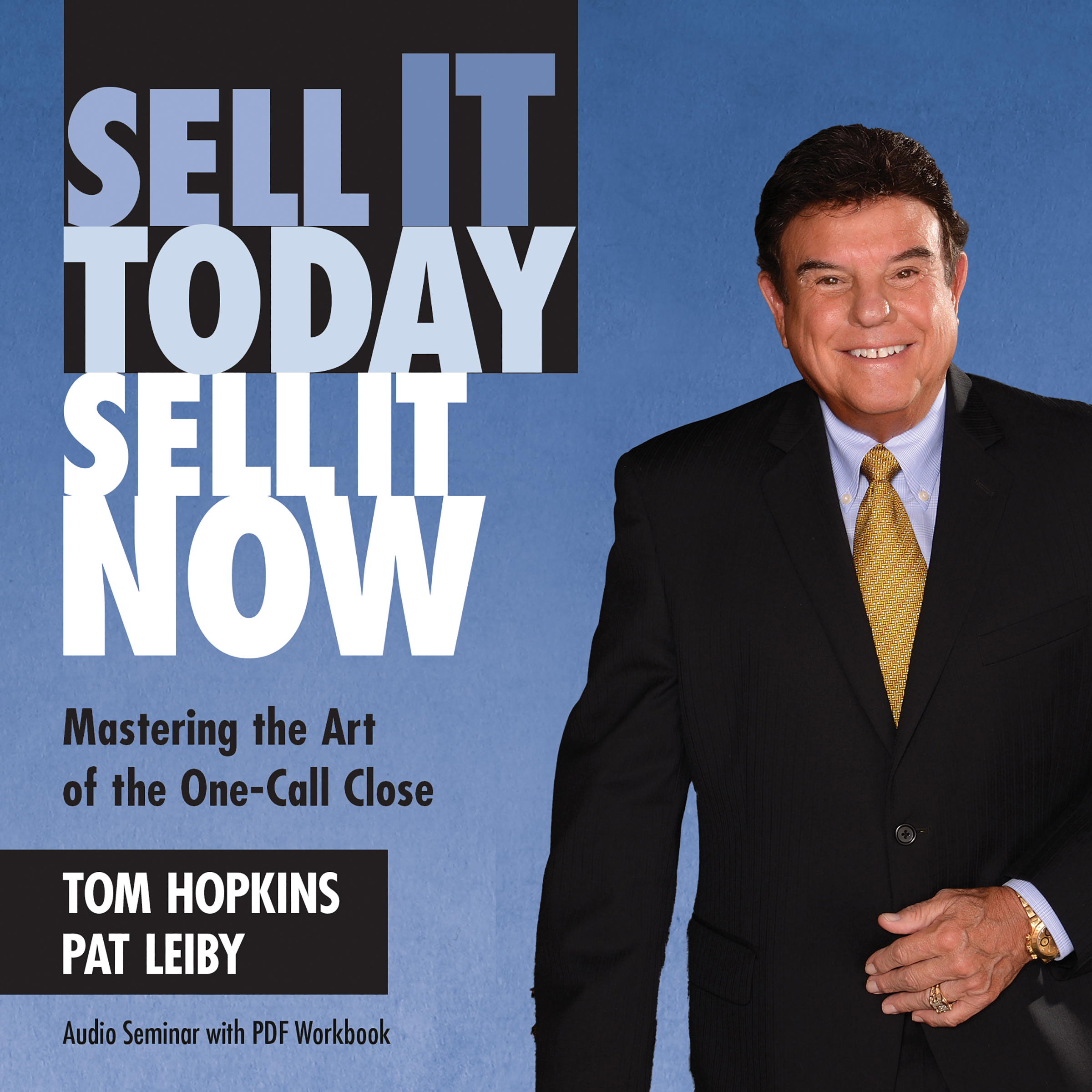 Printable Sell It Today, Sell It Now: Mastering the Art of the One-Call Close Audiobook Cover Art