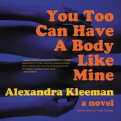 You Too Can Have a Body Like Mine: A Novel, by Alexandra Kleeman