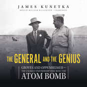 The General and the Genius: Groves and Oppenheimer—the Unlikely Partnership That Built the Atom Bomb Audiobook, by James  Kunetka