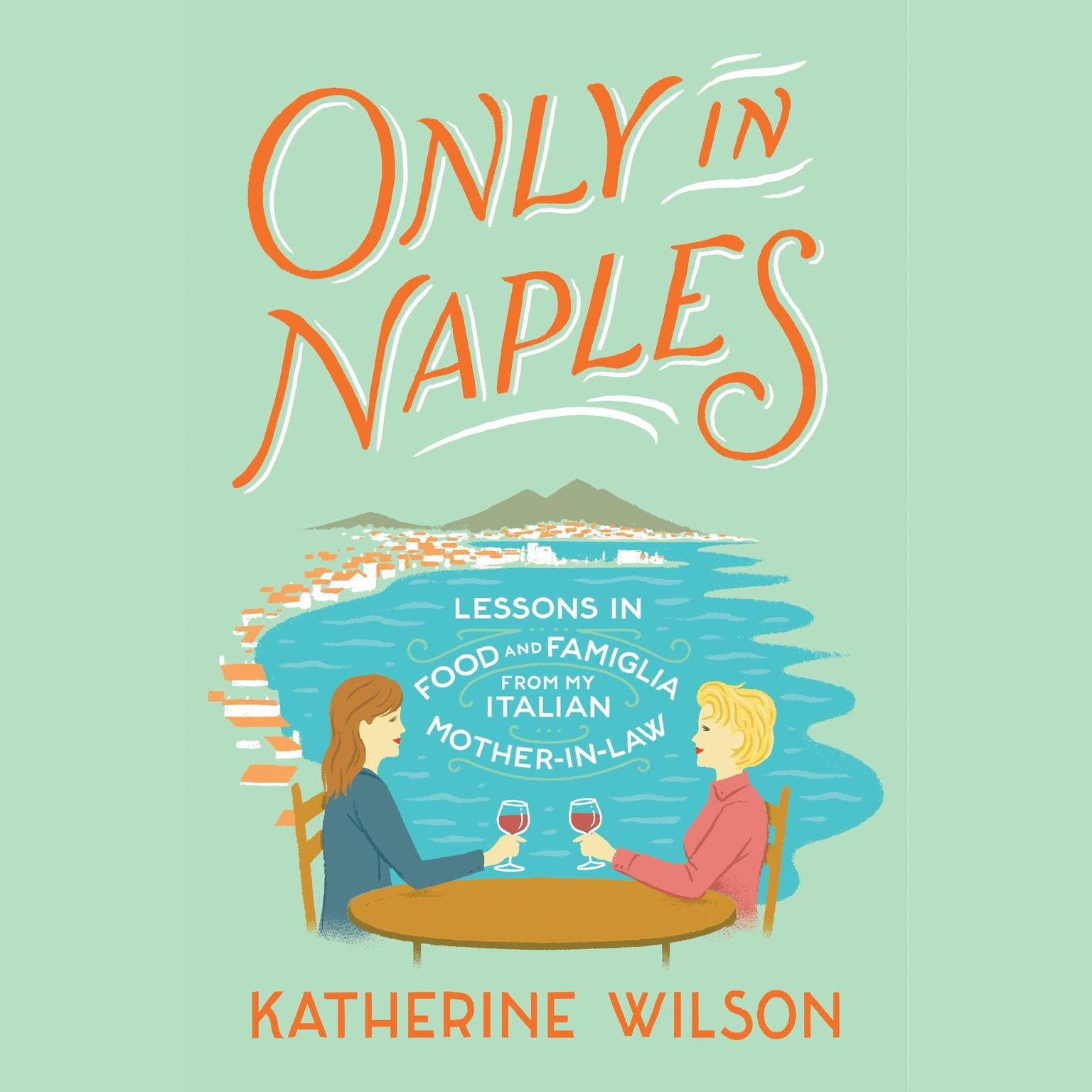 Printable Only in Naples: Lessons in Food and Famiglia from My Italian Mother-in-Law Audiobook Cover Art
