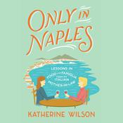 Only in Naples: Lessons in Food and Famiglia from My Italian Mother-in-Law, by Katherine Wilson