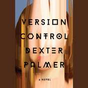 Version Control: A Novel Audiobook, by Dexter Palmer