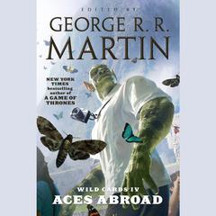 Wild Cards IV: Aces Abroad: Aces Abroad Audiobook, by various authors, George R. R. Martin
