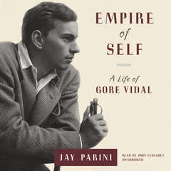 Empire of Self: A Life of Gore Vidal Audiobook, by Jay Parini