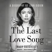 The Last Love Song: A Biography of Joan Didion, by Tracy Daugherty