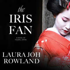 The Iris Fan: A Novel of Feudal Japan Audiobook, by Laura Joh Rowland
