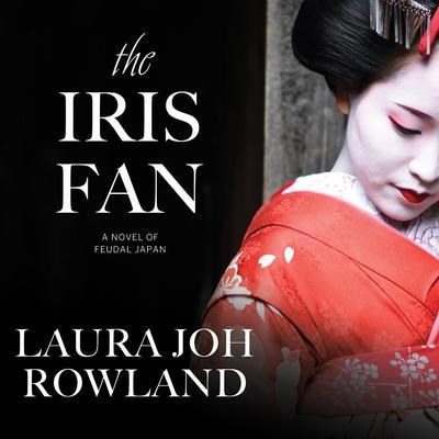 The Iris Fan: A Novel of Feudal Japan Audiobook, by