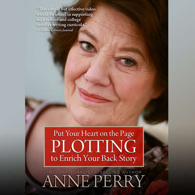 Put Your Heart on the Page: Plotting to Enrich Your Back Story Audiobook, by Anne Perry