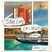 Still Life Las Vegas: A Novel, by James Sei, James Sie