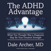 The ADHD Advantage: What You Thought Was a Diagnosis May Be Your Greatest Strength, by Dale Archer