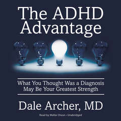 The ADHD Advantage: What You Thought Was a Diagnosis May Be Your Greatest Strength Audiobook, by Dale Archer