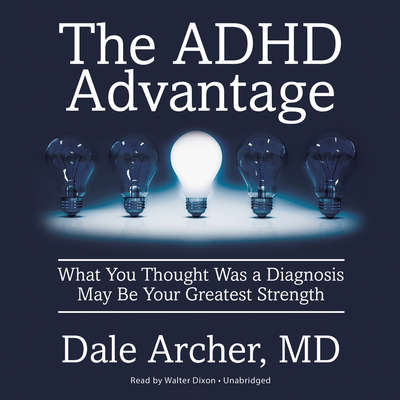 The ADHD Advantage: What You Thought Was a Diagnosis May Be Your Greatest Strength Audiobook, by