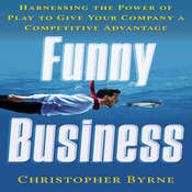 Funny Business: Harnessing the Power of Play to Give Your Company a Competitive Advantage Audiobook, by Christopher Byrne