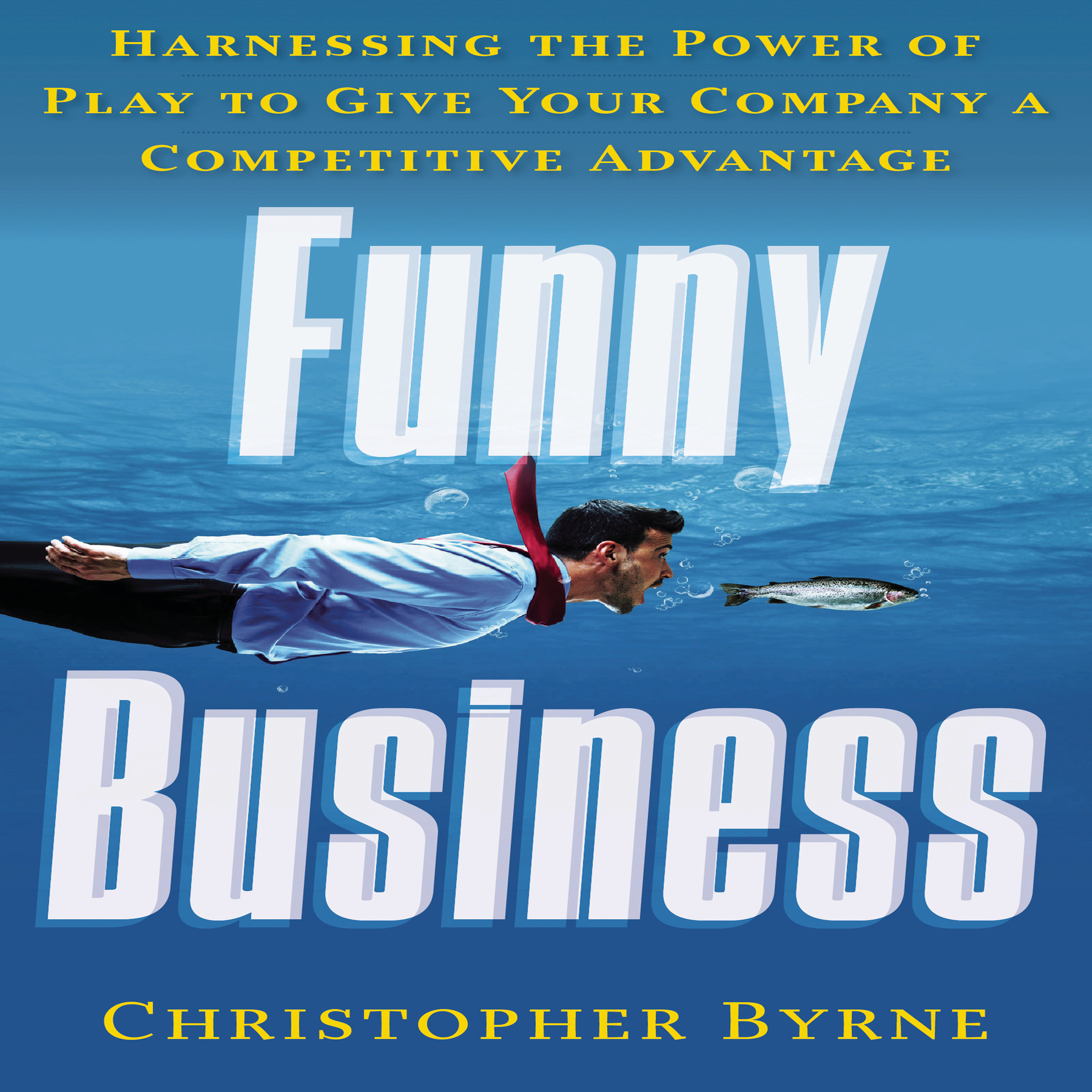 Printable Funny Business: Harnessing the Power of Play to Give Your Company a Competitive Advantage Audiobook Cover Art