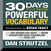 30 Days to a More Powerful Vocabulary: The 500 Words You Need to Know to Transform Your Vocabulary … and Your Life, by Dan Strutzel