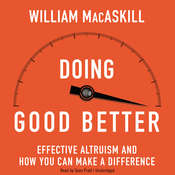 Doing Good Better: How Effective Altruism Can Help You Make a Difference, by William MacAskill