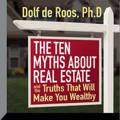 The Ten Myths About Real Estate: And The Truths That Will Make You Wealthy Audiobook, by Dolf de Roos