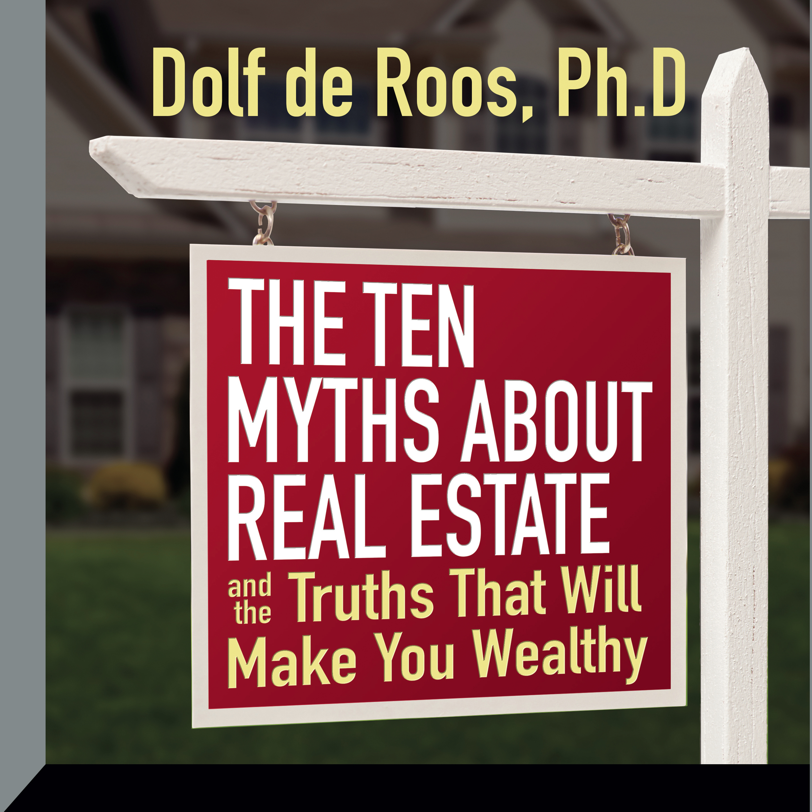 Printable The Ten Myths About Real Estate: And The Truths That Will Make You Wealthy Audiobook Cover Art