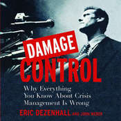 Damage Control: Why Everything You Know About Crisis Management Is Wrong, by Eric Dezenhall