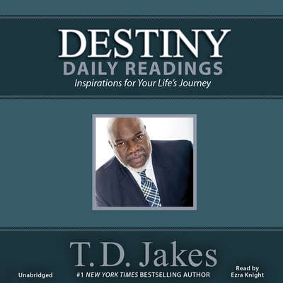 Destiny Daily Readings: Inspirations for Your Lifes Journey Audiobook, by T. D. Jakes